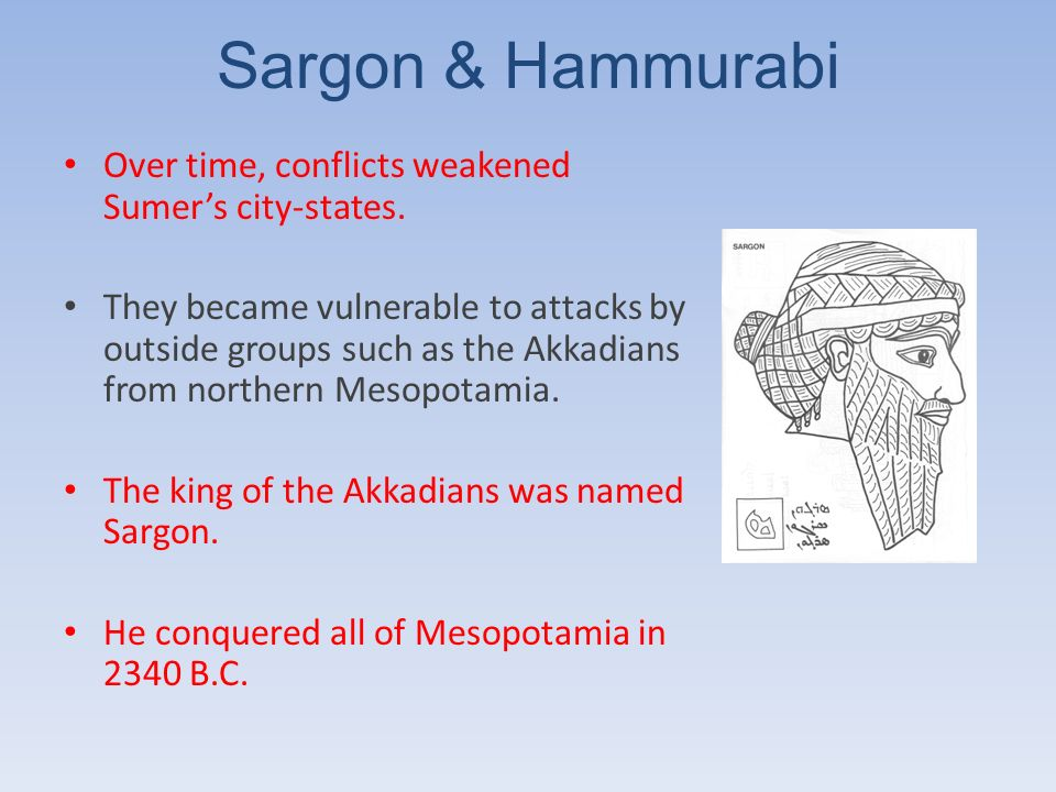 Sargon & Hammurabi Over time, conflicts weakened Sumer's city-states.