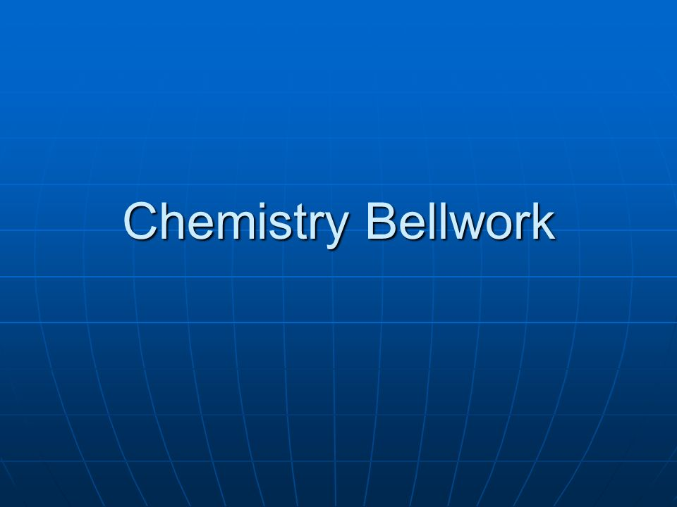 Chemistry Bellwork