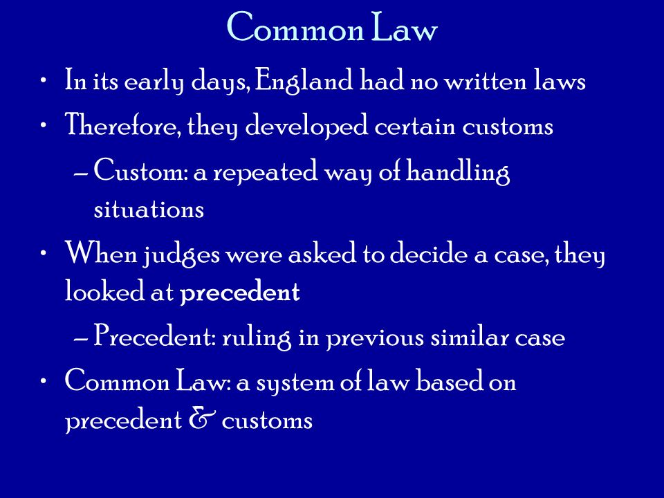 Common Law In its early days, England had no written laws