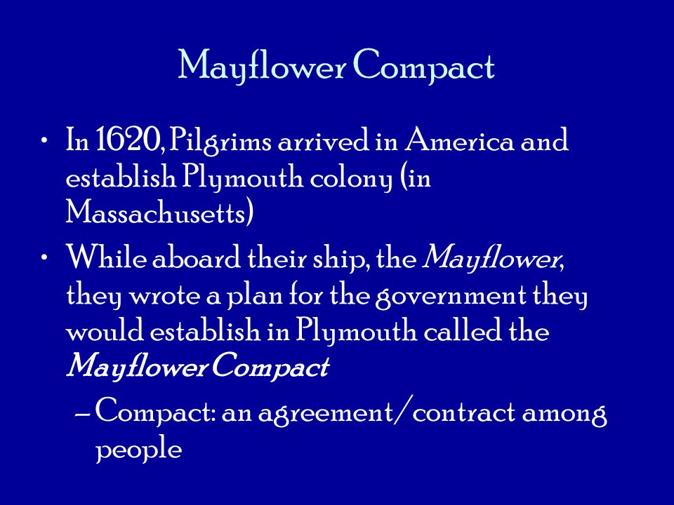Mayflower Compact In 1620, Pilgrims arrived in America and establish Plymouth colony (in Massachusetts)