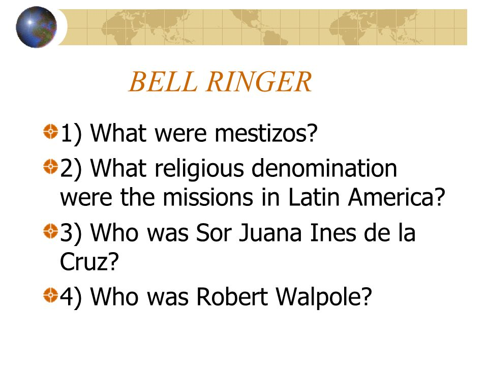 BELL RINGER 1) What were mestizos