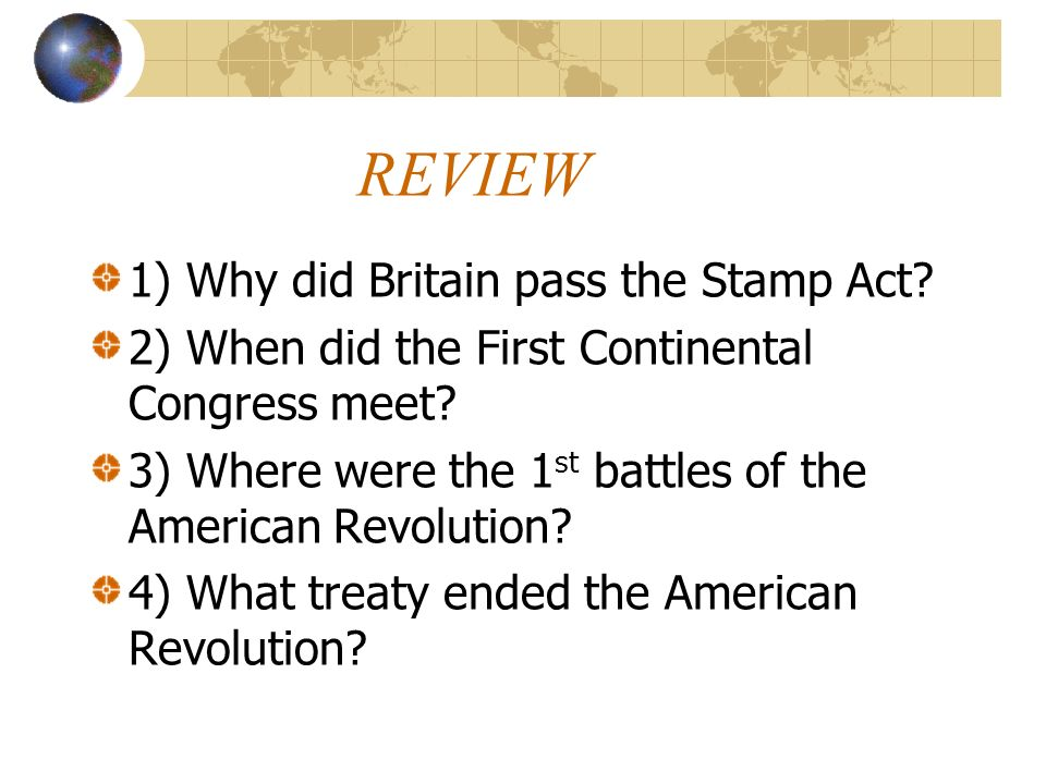REVIEW 1) Why did Britain pass the Stamp Act