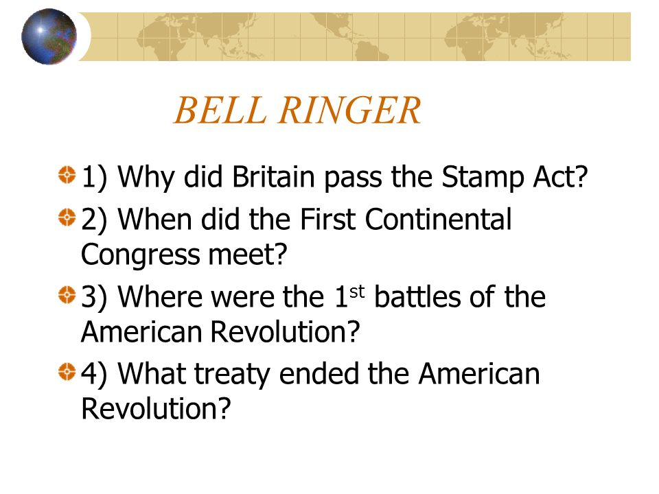 BELL RINGER 1) Why did Britain pass the Stamp Act