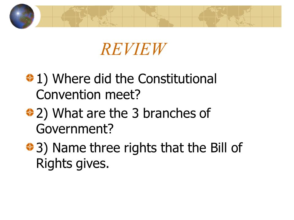 REVIEW 1) Where did the Constitutional Convention meet