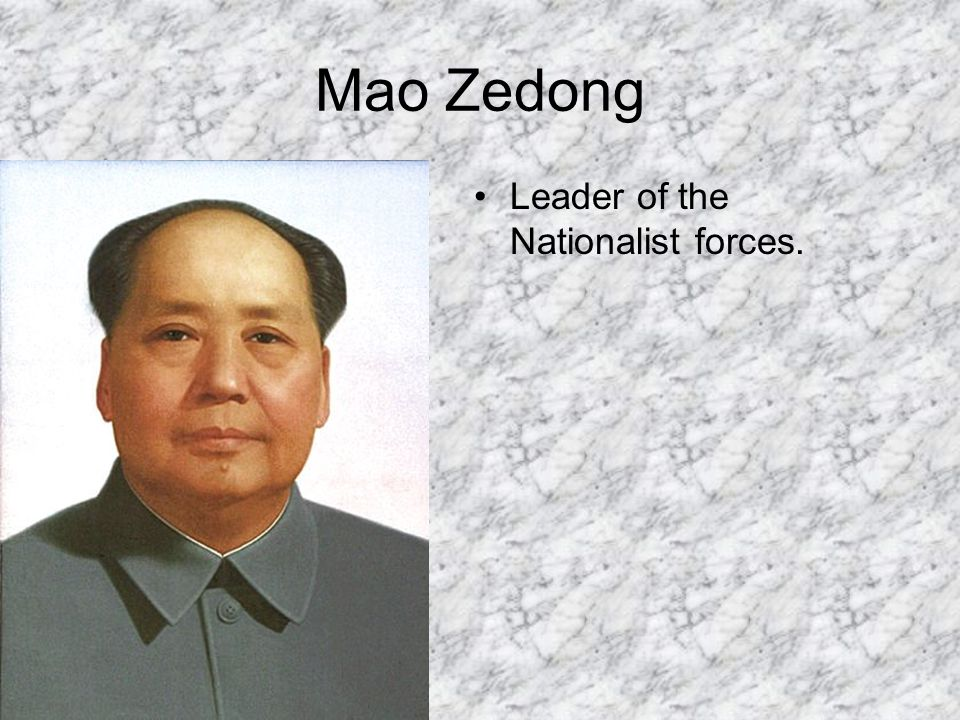Mao Zedong Leader of the Nationalist forces.