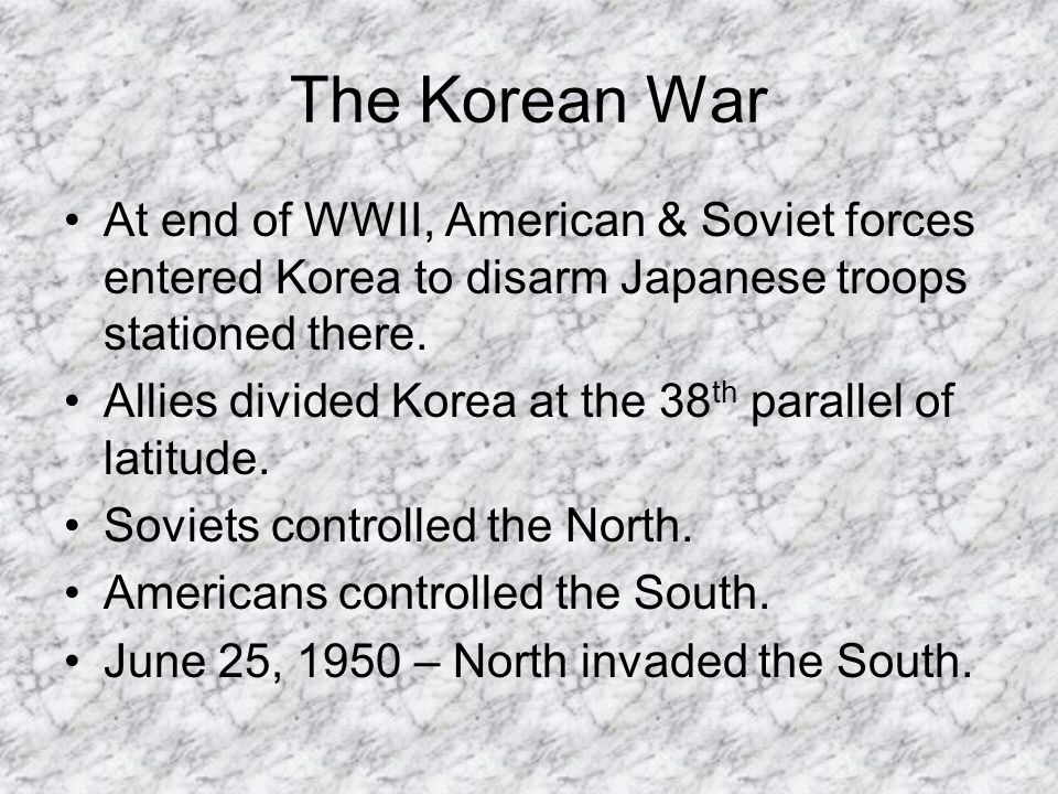 The Korean War At end of WWII, American & Soviet forces entered Korea to disarm Japanese troops stationed there.