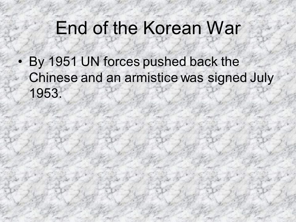 End of the Korean War By 1951 UN forces pushed back the Chinese and an armistice was signed July 1953.
