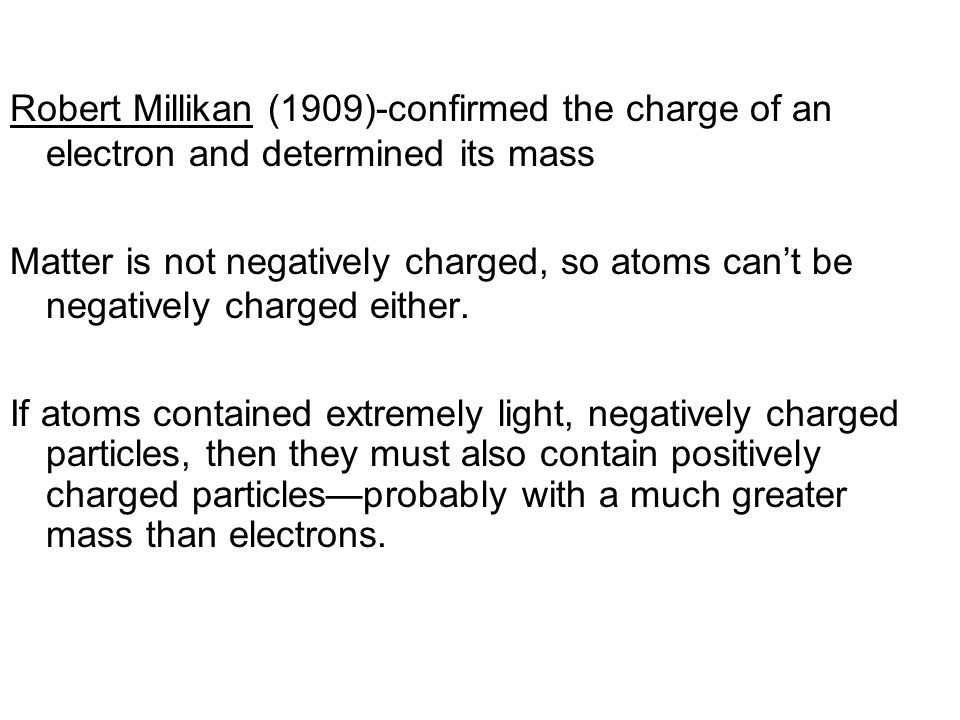 Robert Millikan (1909)-confirmed the charge of an electron and determined its mass