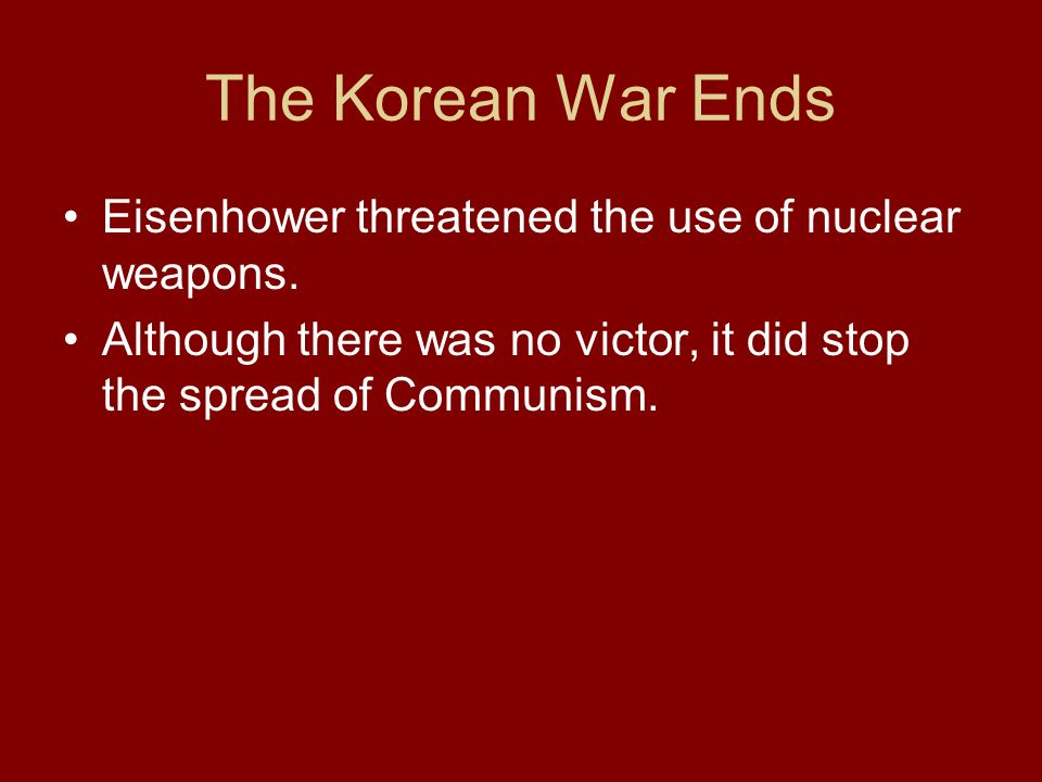 The Korean War Ends Eisenhower threatened the use of nuclear weapons.