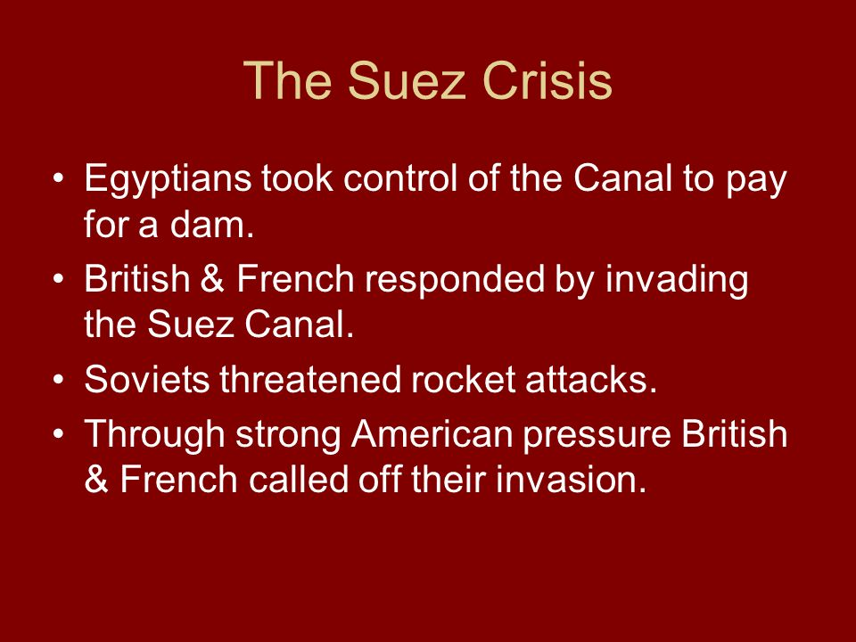 The Suez Crisis Egyptians took control of the Canal to pay for a dam.