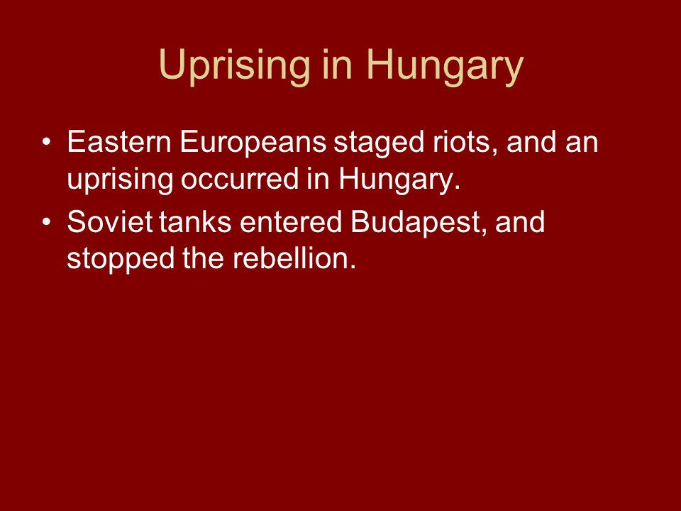 Uprising in Hungary Eastern Europeans staged riots, and an uprising occurred in Hungary.