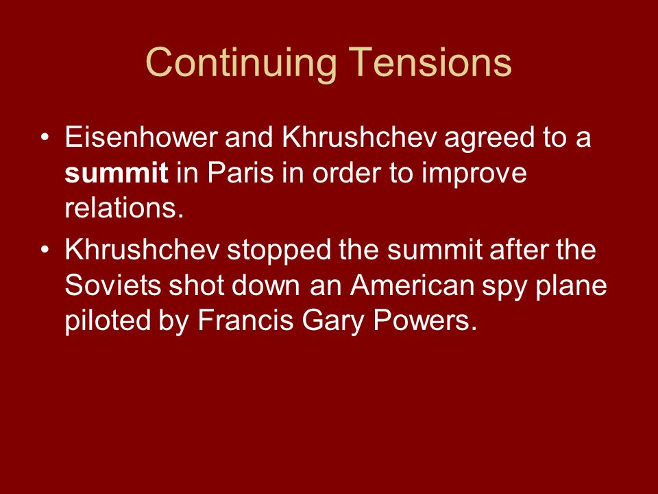 Continuing Tensions Eisenhower and Khrushchev agreed to a summit in Paris in order to improve relations.