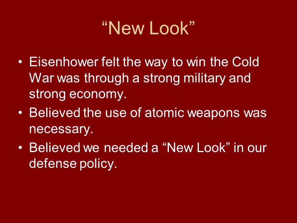 New Look Eisenhower felt the way to win the Cold War was through a strong military and strong economy.