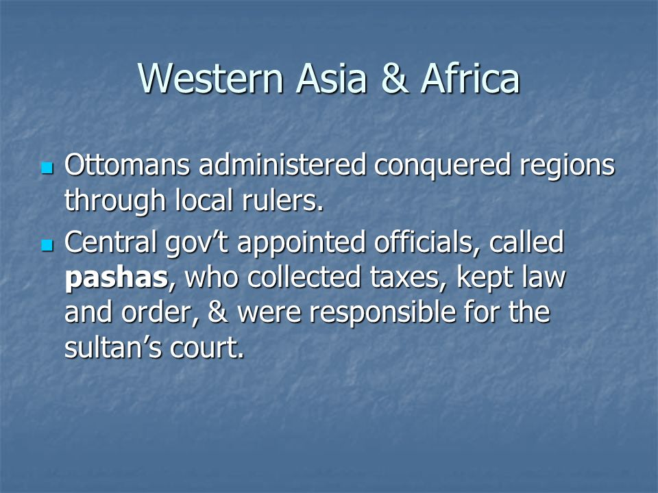 Western Asia & Africa Ottomans administered conquered regions through local rulers.