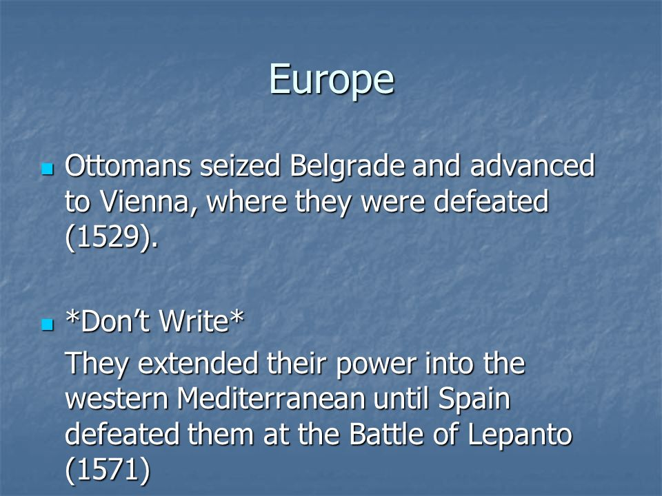 Europe Ottomans seized Belgrade and advanced to Vienna, where they were defeated (1529). *Don't Write*