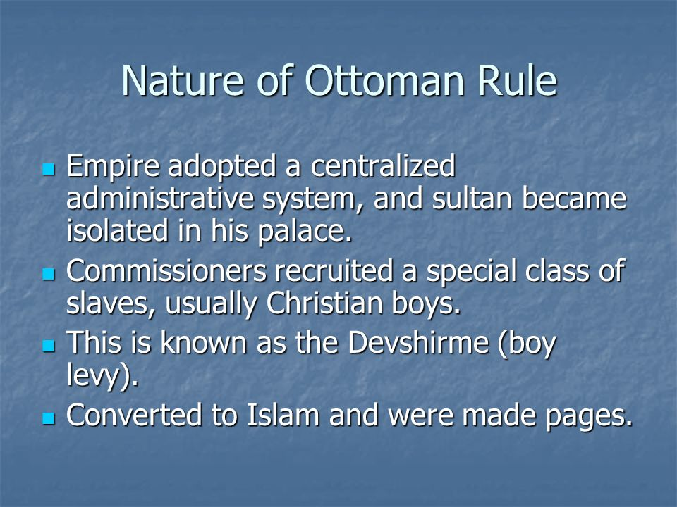 Nature of Ottoman Rule Empire adopted a centralized administrative system, and sultan became isolated in his palace.