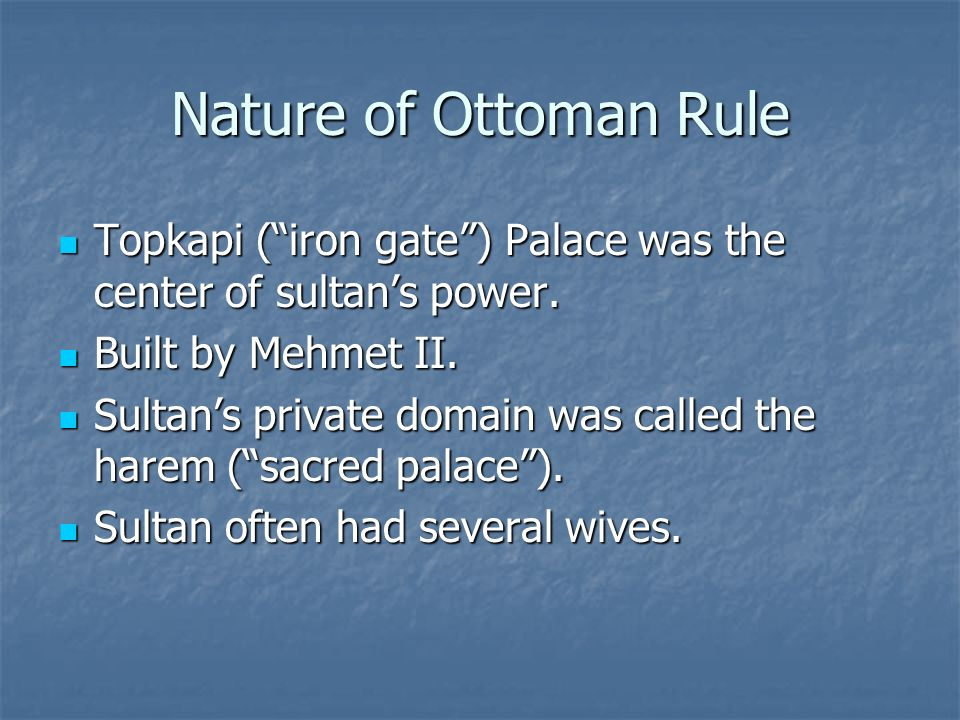 Nature of Ottoman Rule Topkapi ( iron gate ) Palace was the center of sultan's power. Built by Mehmet II.