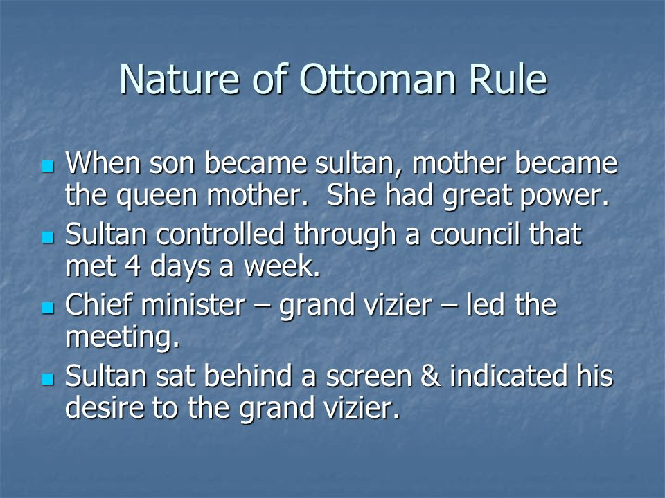 Nature of Ottoman Rule When son became sultan, mother became the queen mother. She had great power.