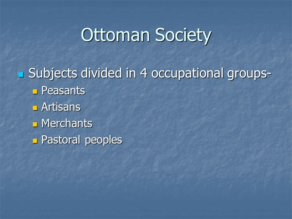 Ottoman Society Subjects divided in 4 occupational groups- Peasants