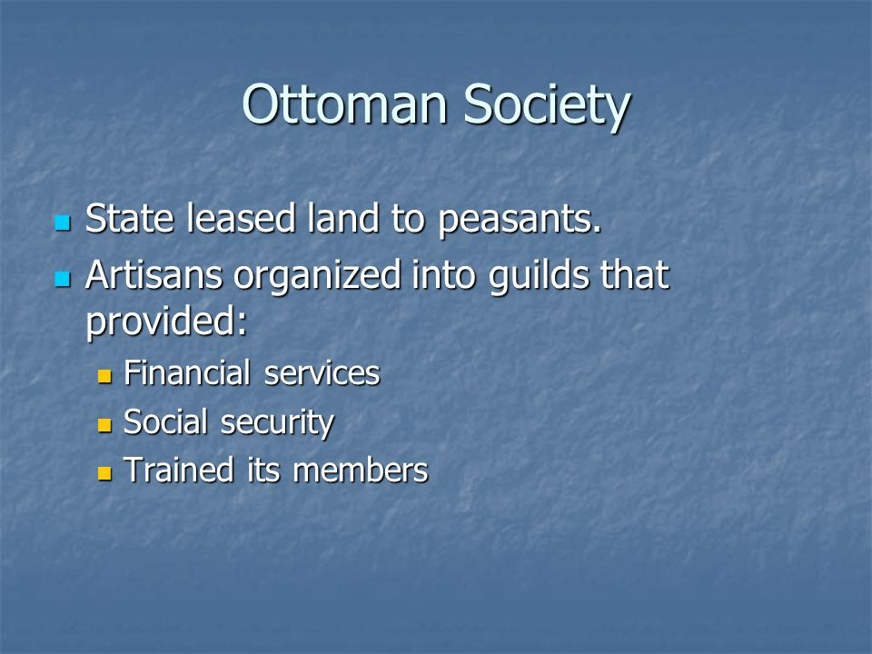 Ottoman Society State leased land to peasants.