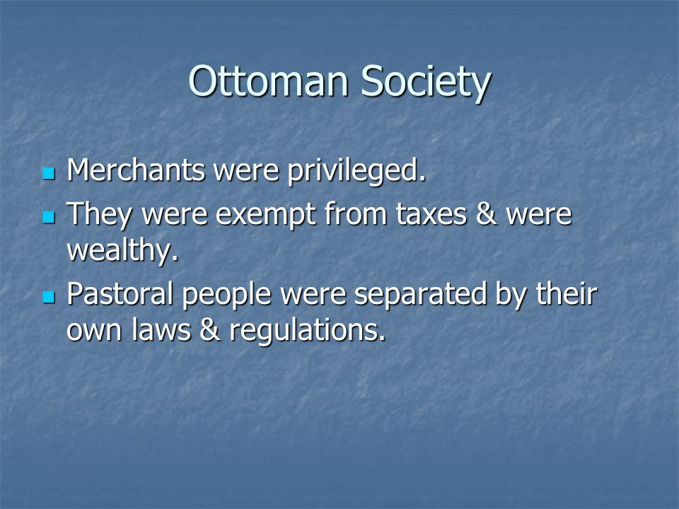 Ottoman Society Merchants were privileged.