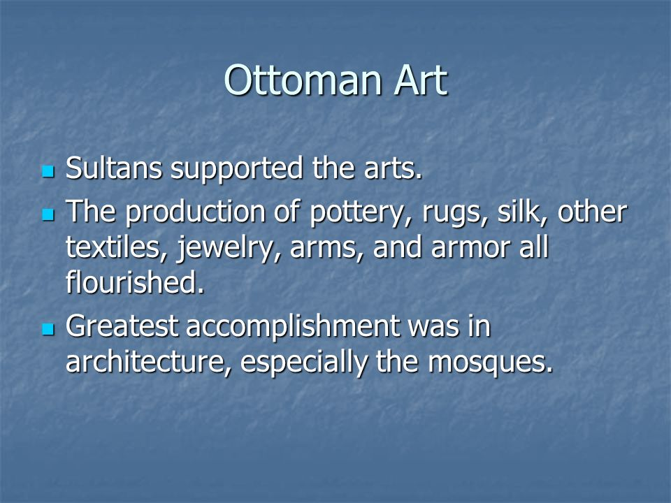 Ottoman Art Sultans supported the arts.