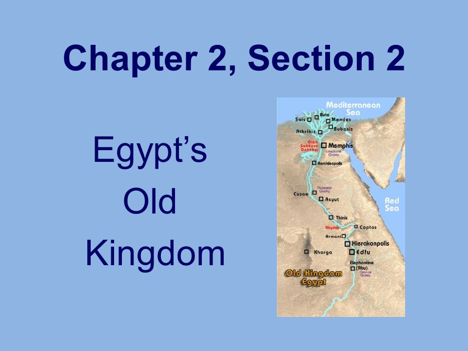 Chapter 2, Section 2 Egypt's Old Kingdom