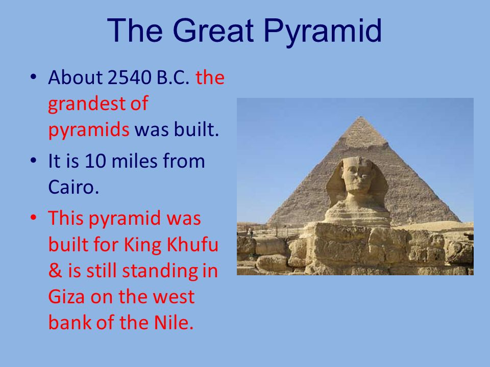 The Great Pyramid About 2540 B.C. the grandest of pyramids was built.