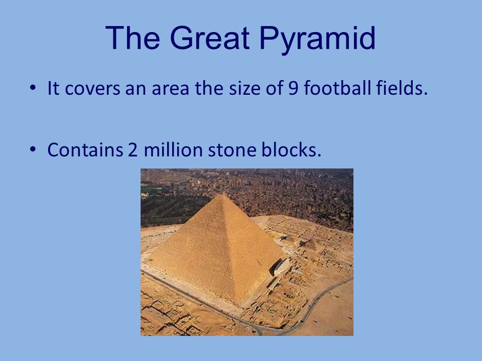 The Great Pyramid It covers an area the size of 9 football fields.