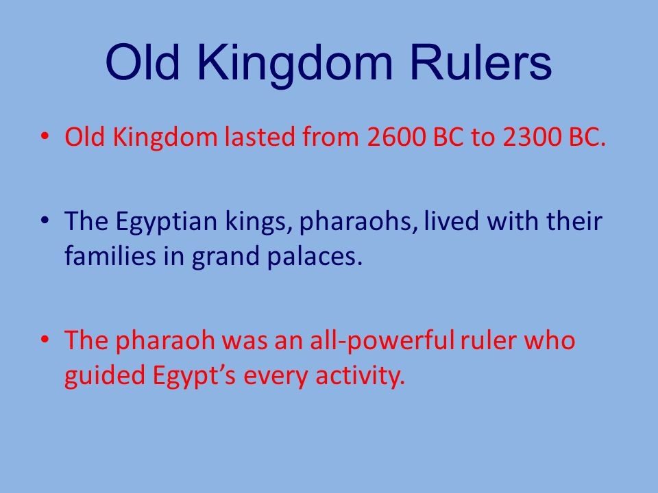 Old Kingdom Rulers Old Kingdom lasted from 2600 BC to 2300 BC.