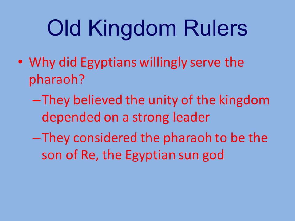 Old Kingdom Rulers Why did Egyptians willingly serve the pharaoh