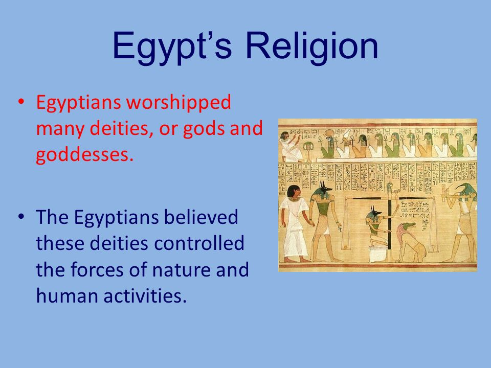 Egypt's Religion Egyptians worshipped many deities, or gods and goddesses.