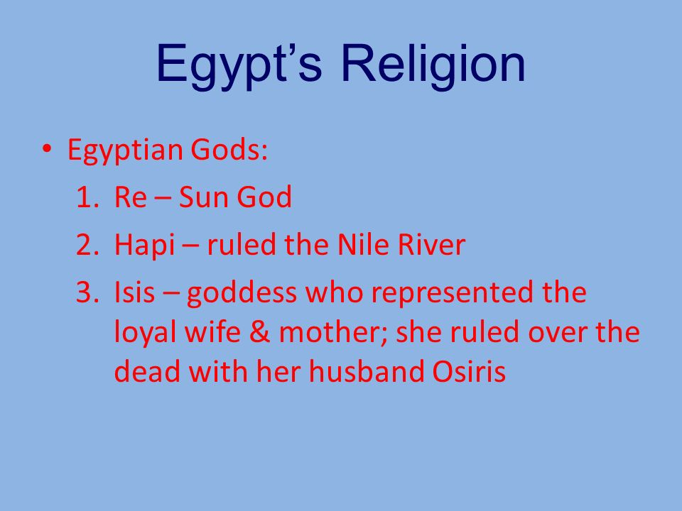 Egypt's Religion Egyptian Gods: Re – Sun God