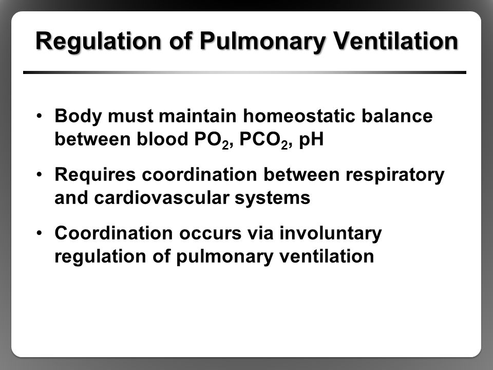 regulation of pulmonary ventilation Pulmonary surfactant function and ventilation  the most important stimulus for regulation of ventilation in healthy persons is.