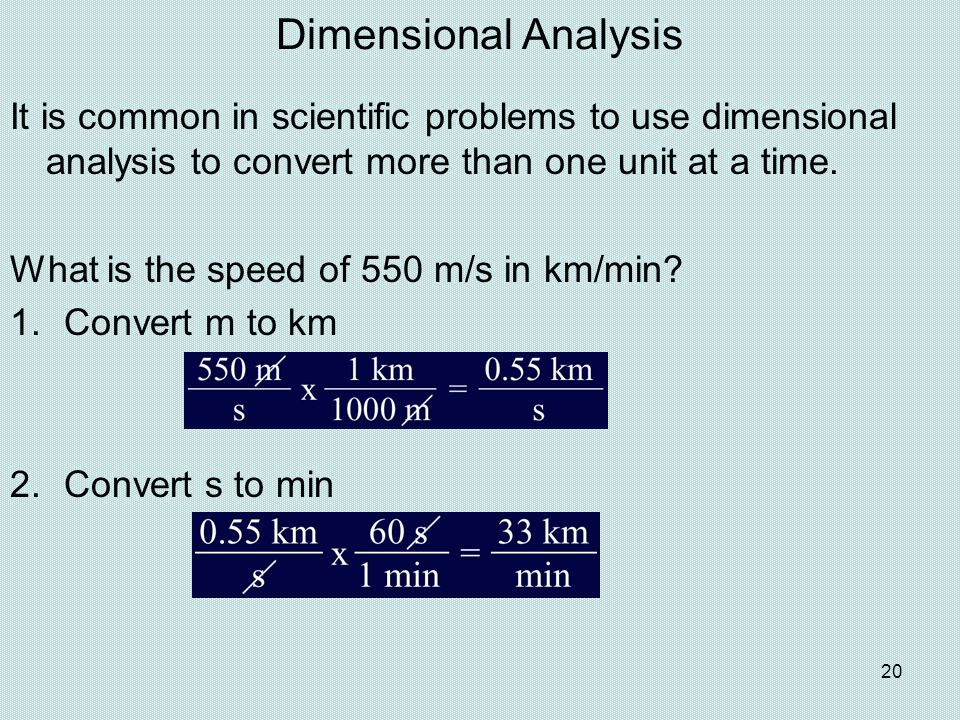 Dimensional Analysis It is common in scientific problems to use dimensional analysis to convert more than one unit at a time.