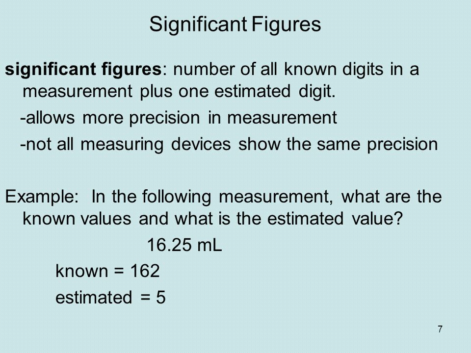 Significant Figures significant figures: number of all known digits in a measurement plus one estimated digit.