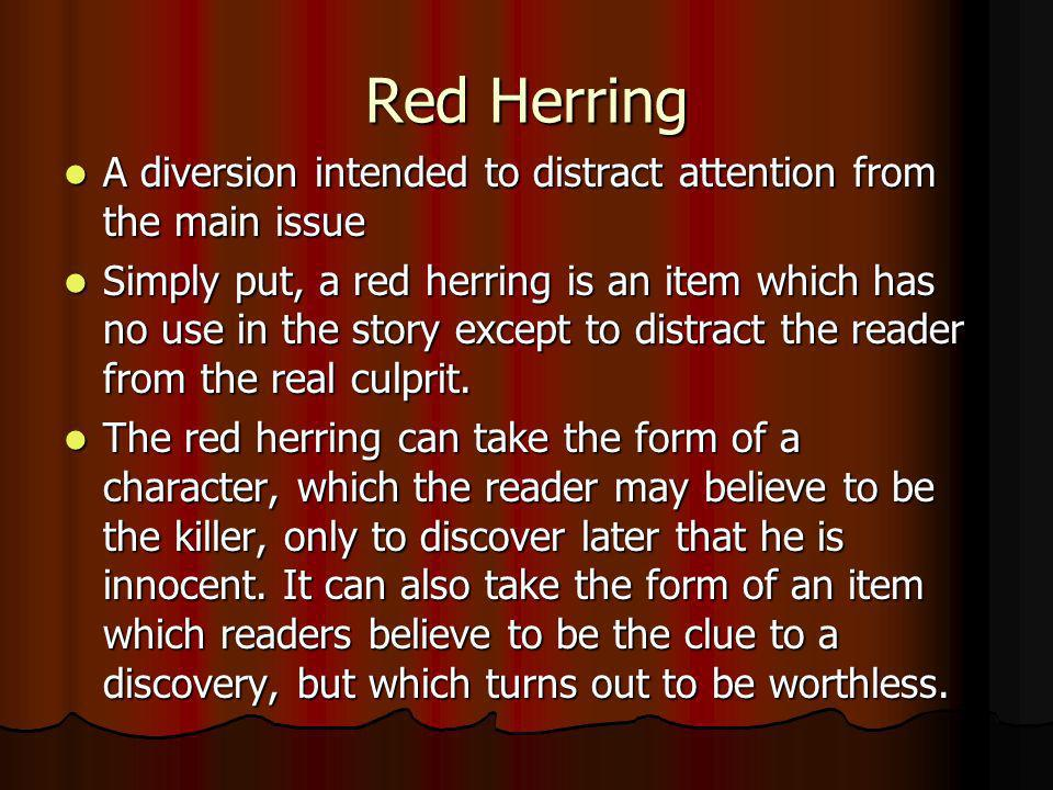 Red Herring A diversion intended to distract attention from the main issue.