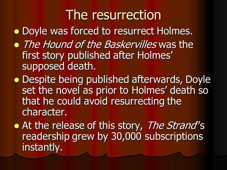 The resurrection Doyle was forced to resurrect Holmes.