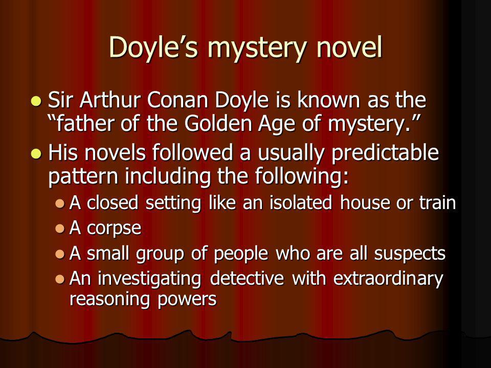 Doyle's mystery novel Sir Arthur Conan Doyle is known as the father of the Golden Age of mystery.