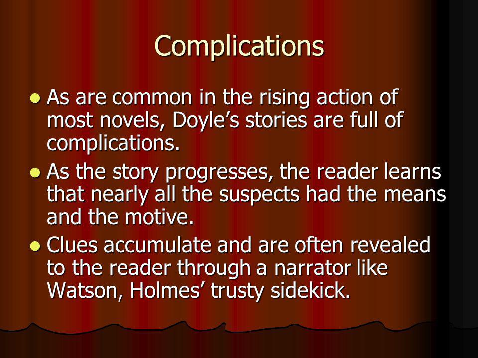 Complications As are common in the rising action of most novels, Doyle's stories are full of complications.