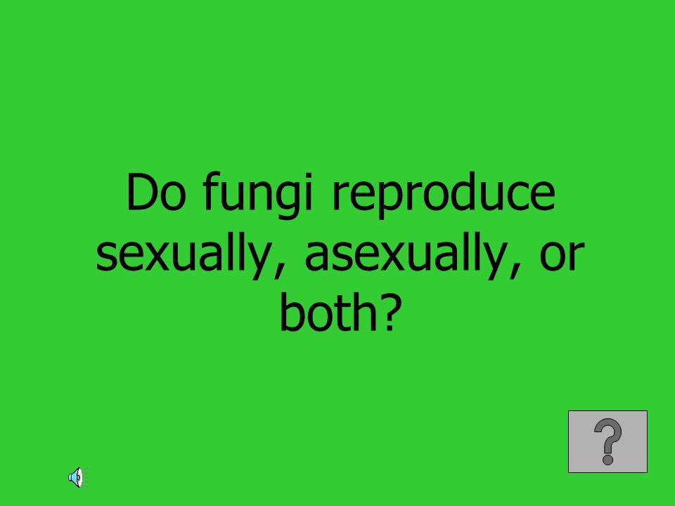 Do fungi reproduce sexually, asexually, or both