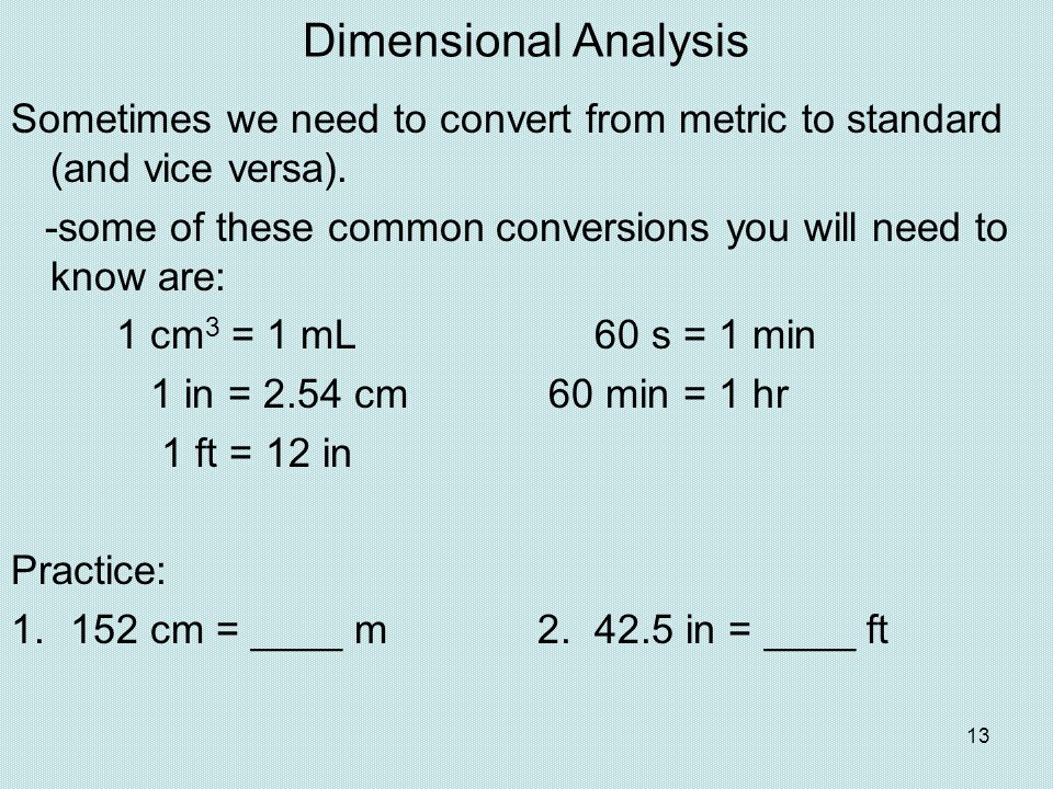 Dimensional Analysis Sometimes we need to convert from metric to standard (and vice versa).