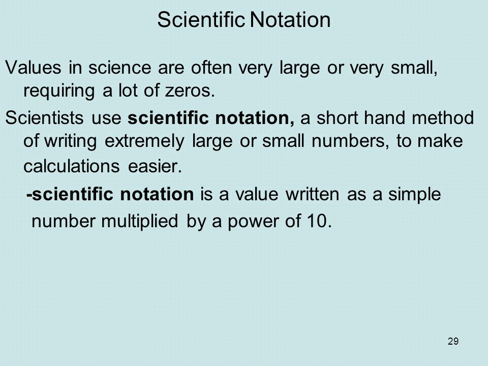 Scientific Notation Values in science are often very large or very small, requiring a lot of zeros.