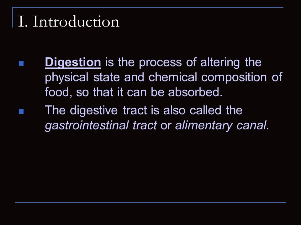 I. Introduction Digestion is the process of altering the physical state and chemical composition of food, so that it can be absorbed.