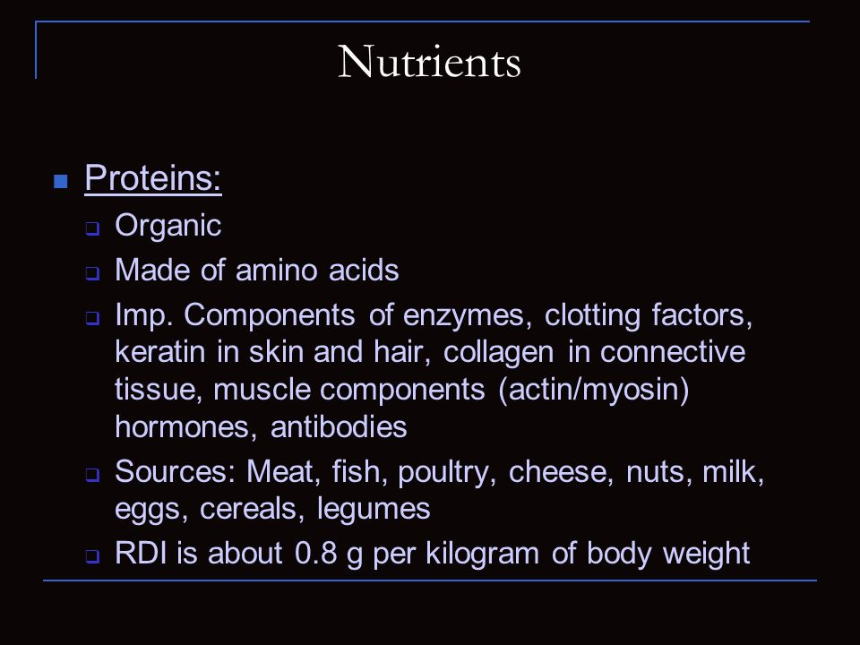 Nutrients Proteins: Organic Made of amino acids