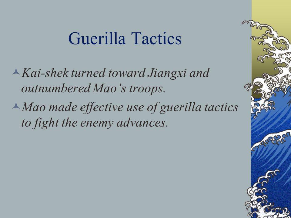 Guerilla Tactics Kai-shek turned toward Jiangxi and outnumbered Mao's troops.