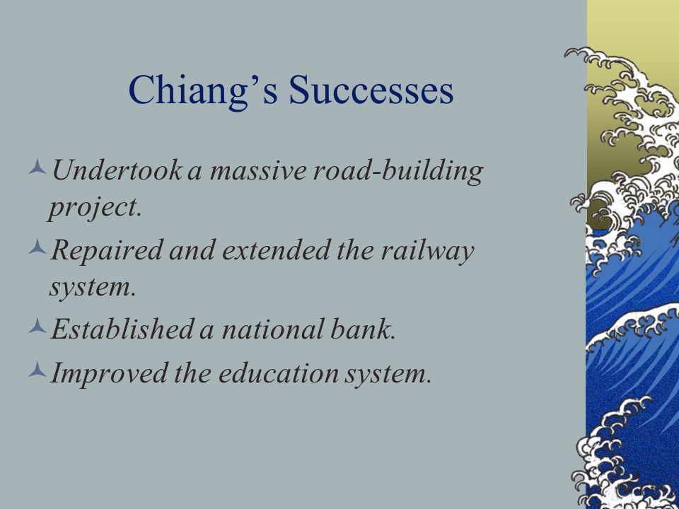 Chiang's Successes Undertook a massive road-building project.