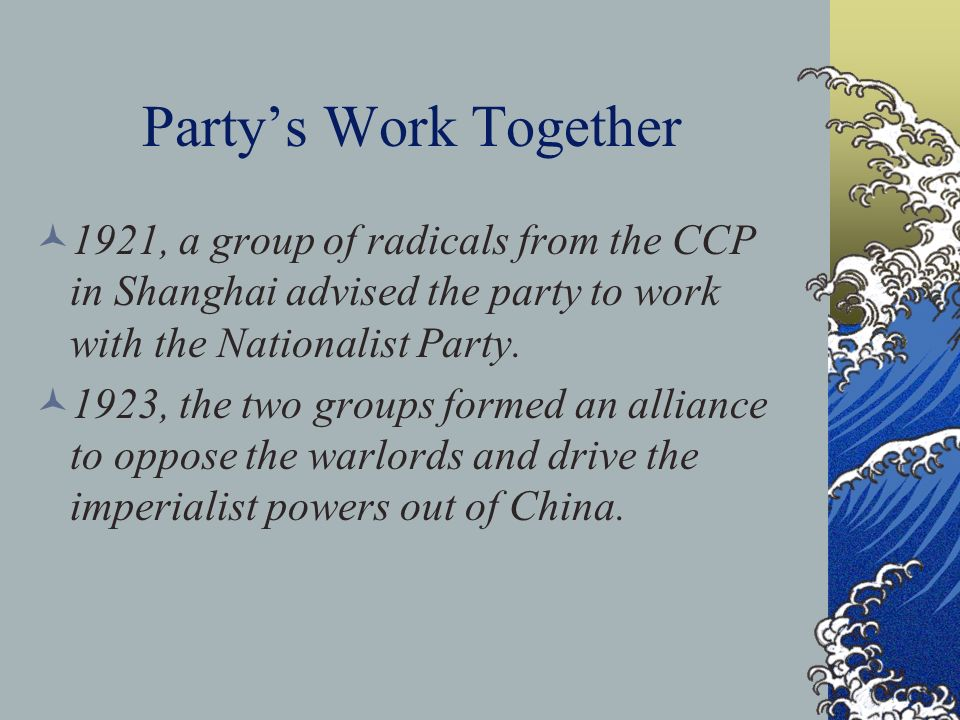 Party's Work Together 1921, a group of radicals from the CCP in Shanghai advised the party to work with the Nationalist Party.