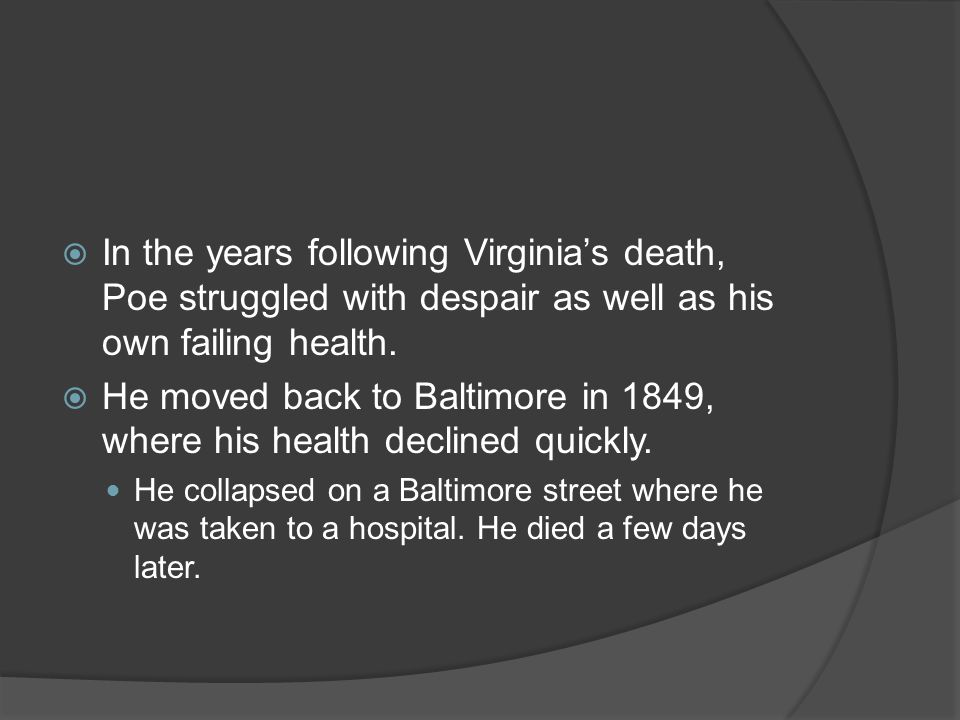 He moved back to Baltimore in 1849, where his health declined quickly.