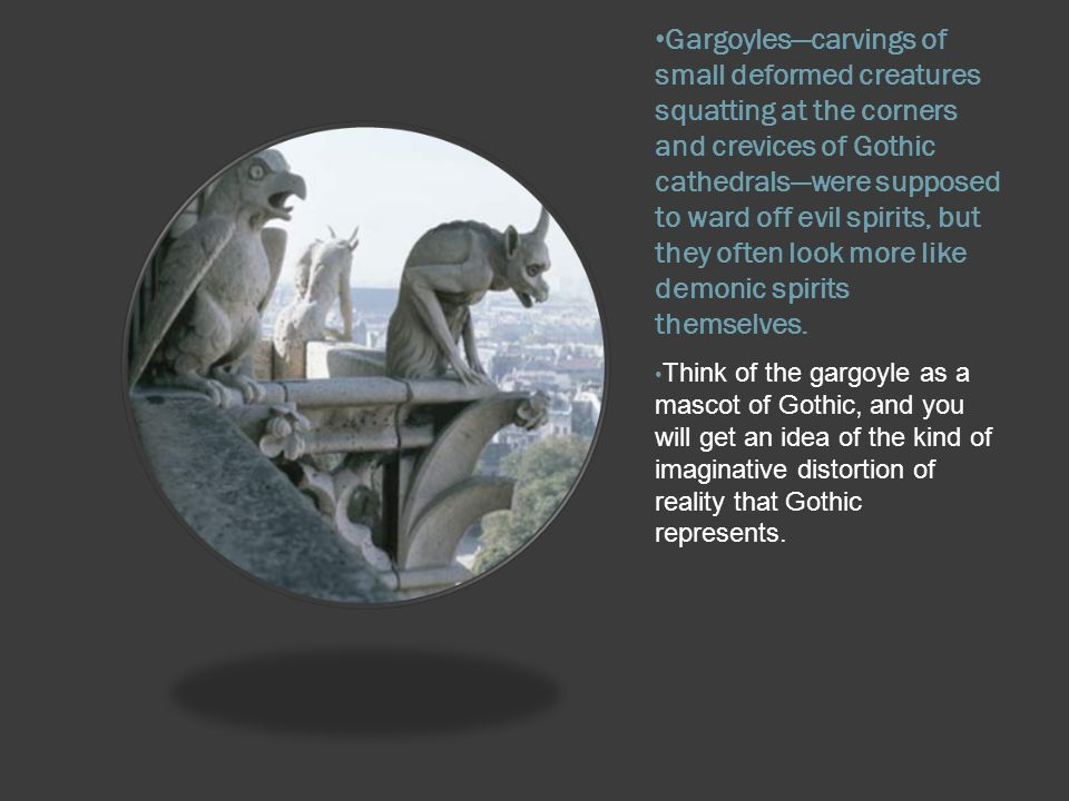 Gargoyles—carvings of small deformed creatures squatting at the corners and crevices of Gothic cathedrals—were supposed to ward off evil spirits, but they often look more like demonic spirits themselves.